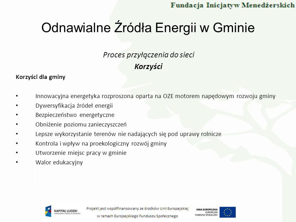 Proces przyłączenia do sieci Korzyści Korzyści dla gminy Innowacyjna energetyka rozproszona oparta na OZE motorem napędowym rozwoju gminy Dywersyfikac