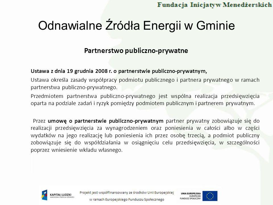 Odnawialne Źródła Energii w Gminie Partnerstwo publiczno-prywatne Ustawa z dnia 19 grudnia 2008 r. o partnerstwie publiczno-prywatnym, Ustawa określa
