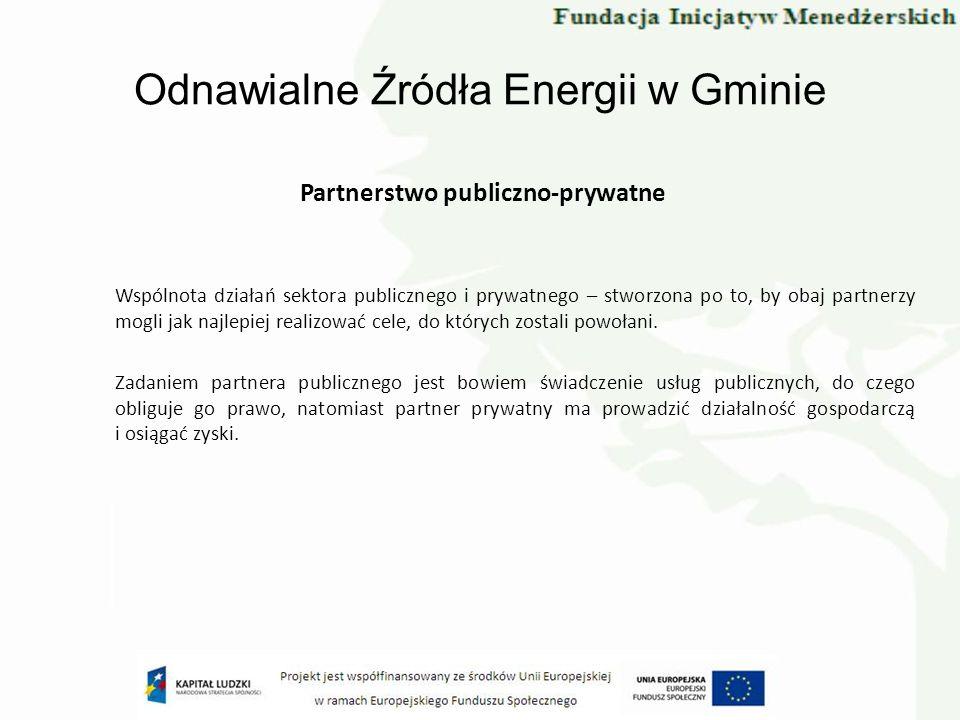 Odnawialne Źródła Energii w Gminie Partnerstwo publiczno-prywatne Wspólnota działań sektora publicznego i prywatnego – stworzona po to, by obaj partne