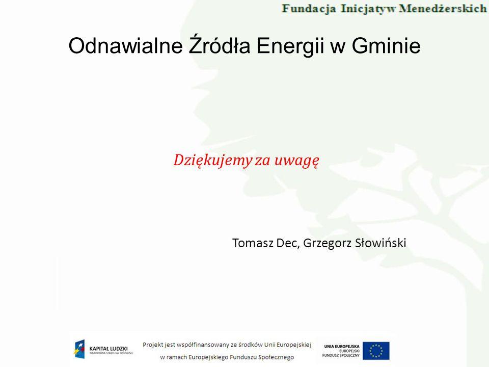 Odnawialne Źródła Energii w Gminie Dziękujemy za uwagę Tomasz Dec, Grzegorz Słowiński