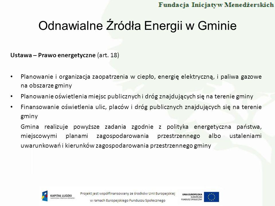 Odnawialne Źródła Energii w Gminie Ustawa – Prawo energetyczne (art. 18) Planowanie i organizacja zaopatrzenia w ciepło, energię elektryczną, i paliwa