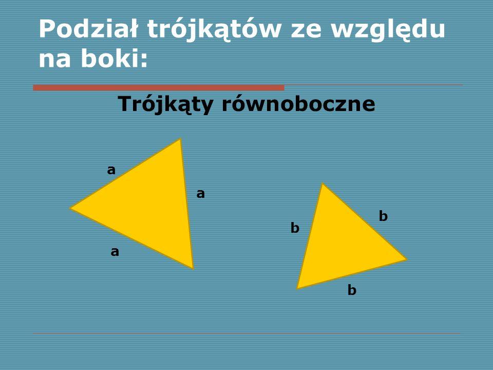 Podział trójkątów ze względu na boki: a b c a b c Trójkąty różnoboczne