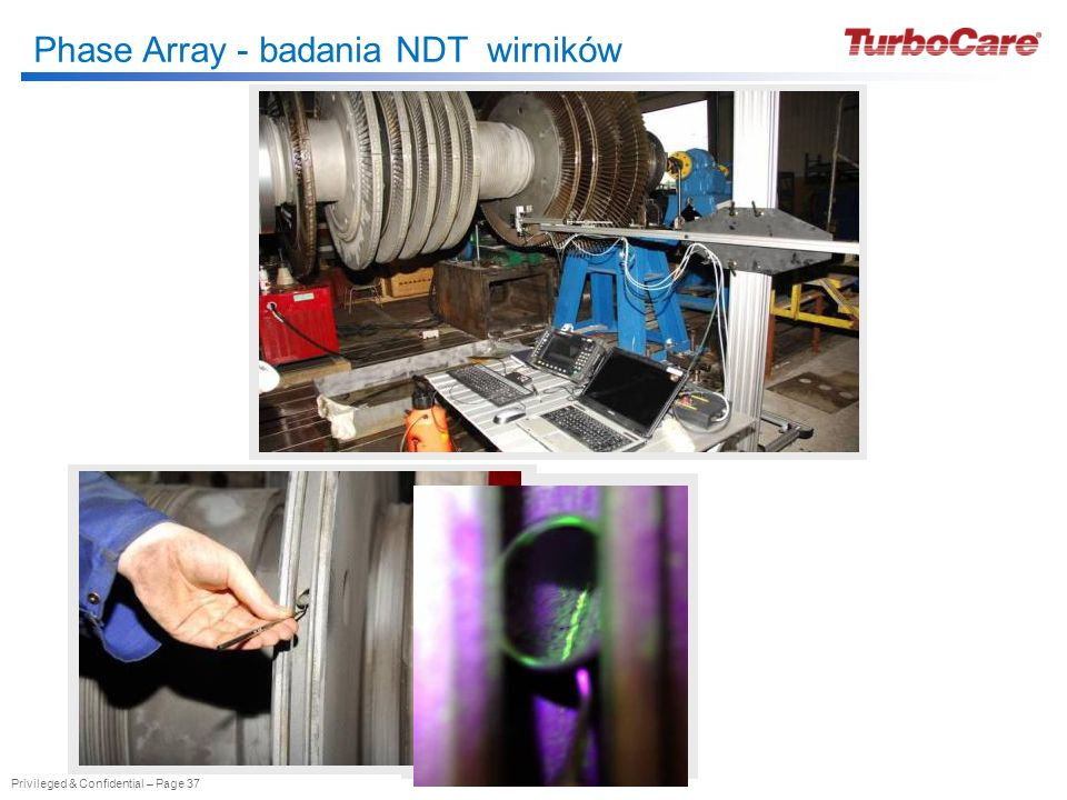 Privileged & Confidential – Page 37 Phase Array - badania NDT wirników