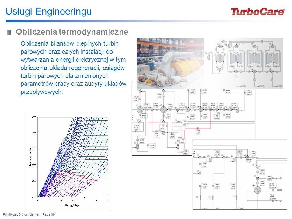 Privileged & Confidential – Page 39 Usługi Engineeringu Obliczenia bilansów cieplnych turbin parowych oraz całych instalacji do wytwarzania energii el