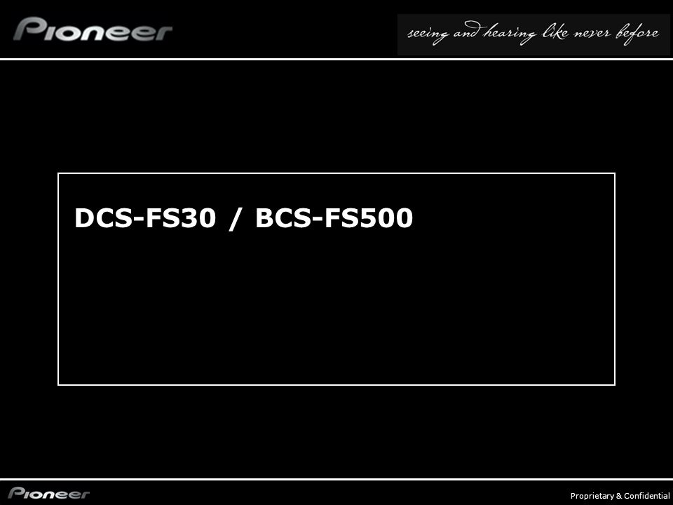 FY0809_Systems - p. 10 Proprietary & Confidential DCS-FS30 / BCS-FS500