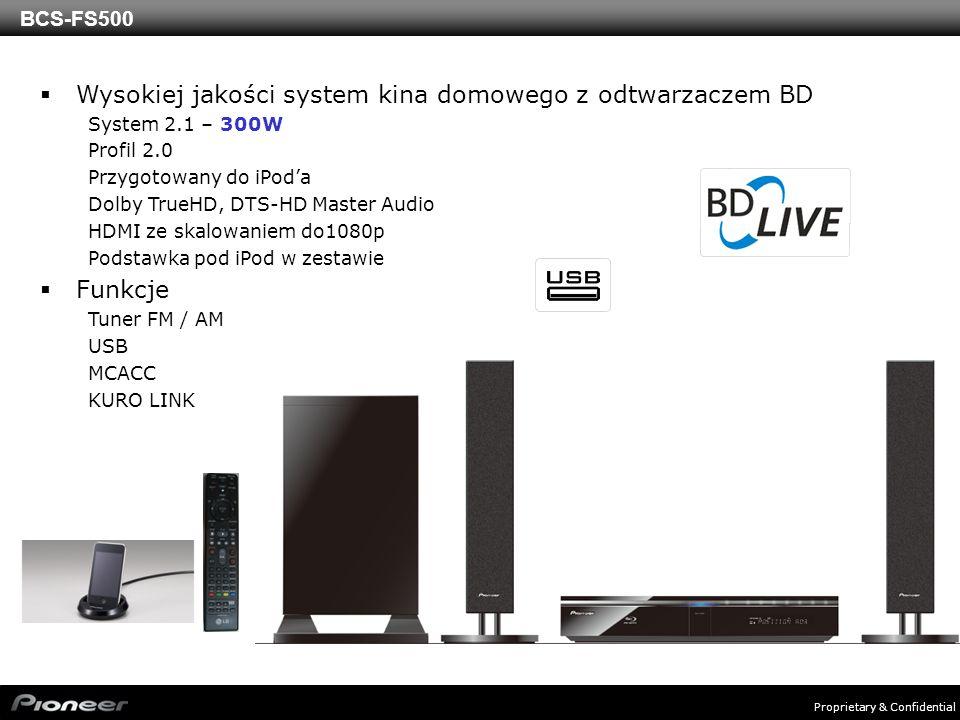 Proprietary & Confidential BCS-FS500 Wysokiej jakości system kina domowego z odtwarzaczem BD System 2.1 – 300W Profil 2.0 Przygotowany do iPoda Dolby TrueHD, DTS-HD Master Audio HDMI ze skalowaniem do1080p Podstawka pod iPod w zestawie Funkcje Tuner FM / AM USB MCACC KURO LINK