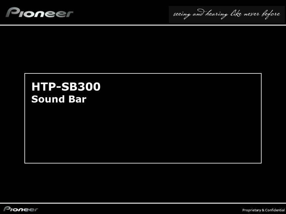 FY0809_Systems - p. 20 Proprietary & Confidential HTP-SB300 Sound Bar