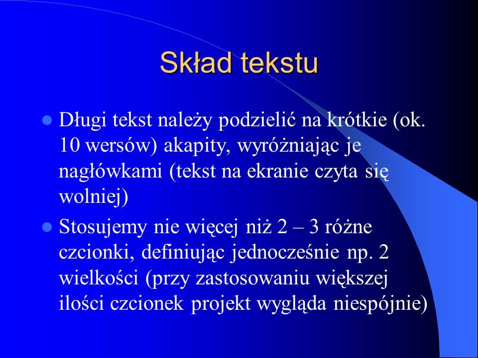Skład tekstu Długi tekst należy podzielić na krótkie (ok. 10 wersów) akapity, wyróżniając je nagłówkami (tekst na ekranie czyta się wolniej) Stosujemy