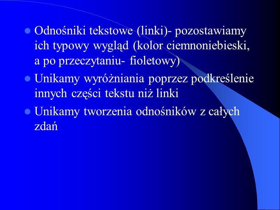 Odnośniki tekstowe (linki)- pozostawiamy ich typowy wygląd (kolor ciemnoniebieski, a po przeczytaniu- fioletowy) Unikamy wyróżniania poprzez podkreśle