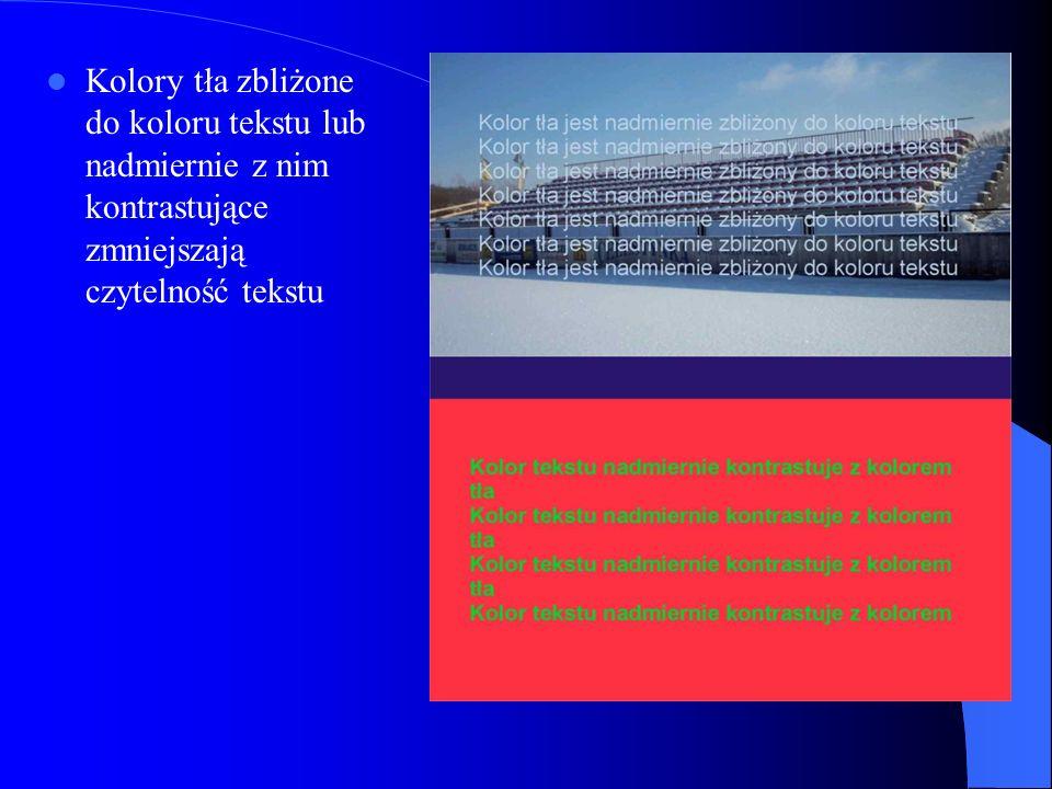 Kolory tła zbliżone do koloru tekstu lub nadmiernie z nim kontrastujące zmniejszają czytelność tekstu