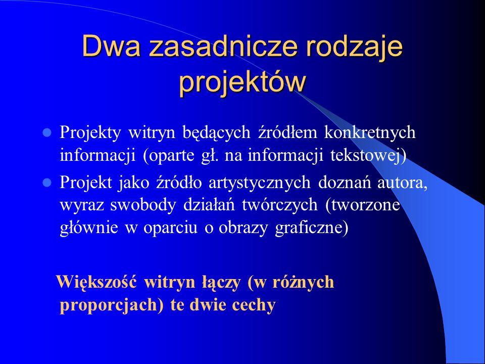 Dwa zasadnicze rodzaje projektów Projekty witryn będących źródłem konkretnych informacji (oparte gł. na informacji tekstowej) Projekt jako źródło arty