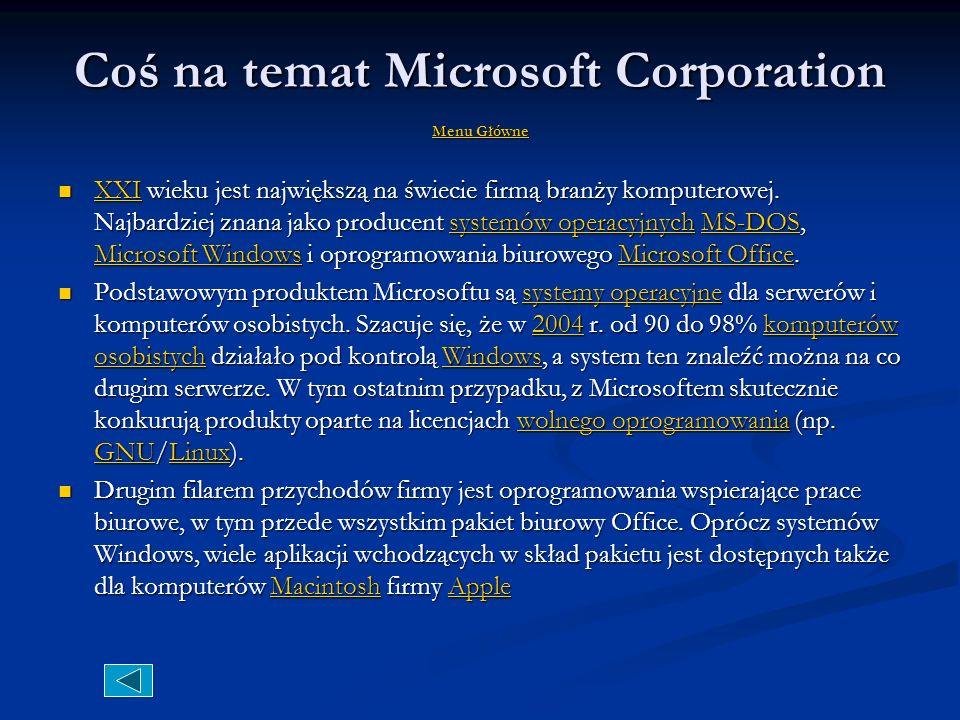 Coś na temat Microsoft Corporation Menu Główne Menu Główne Menu Główne XXI wieku jest największą na świecie firmą branży komputerowej.