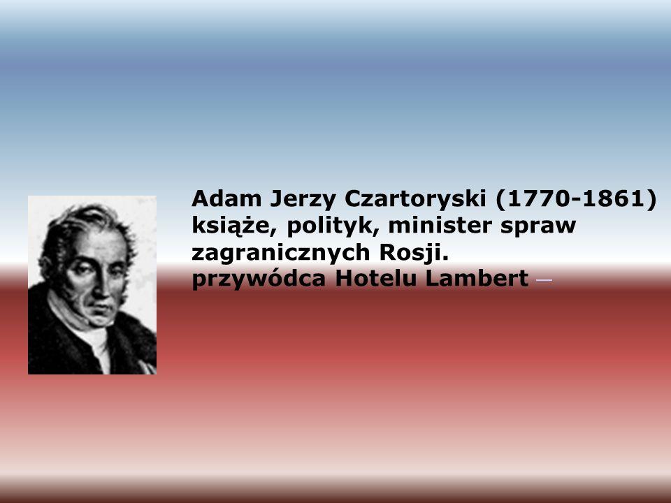 Adam Jerzy Czartoryski (1770-1861) książe, polityk, minister spraw zagranicznych Rosji. przywódca Hotelu Lambert