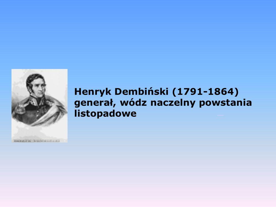 Henryk Dembiński (1791-1864) generał, wódz naczelny powstania listopadowe