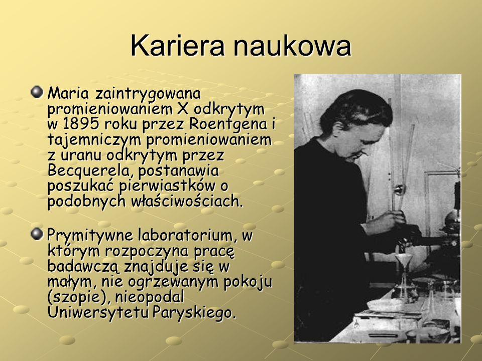 Kariera naukowa Maria zaintrygowana promieniowaniem X odkrytym w 1895 roku przez Roentgena i tajemniczym promieniowaniem z uranu odkrytym przez Becque