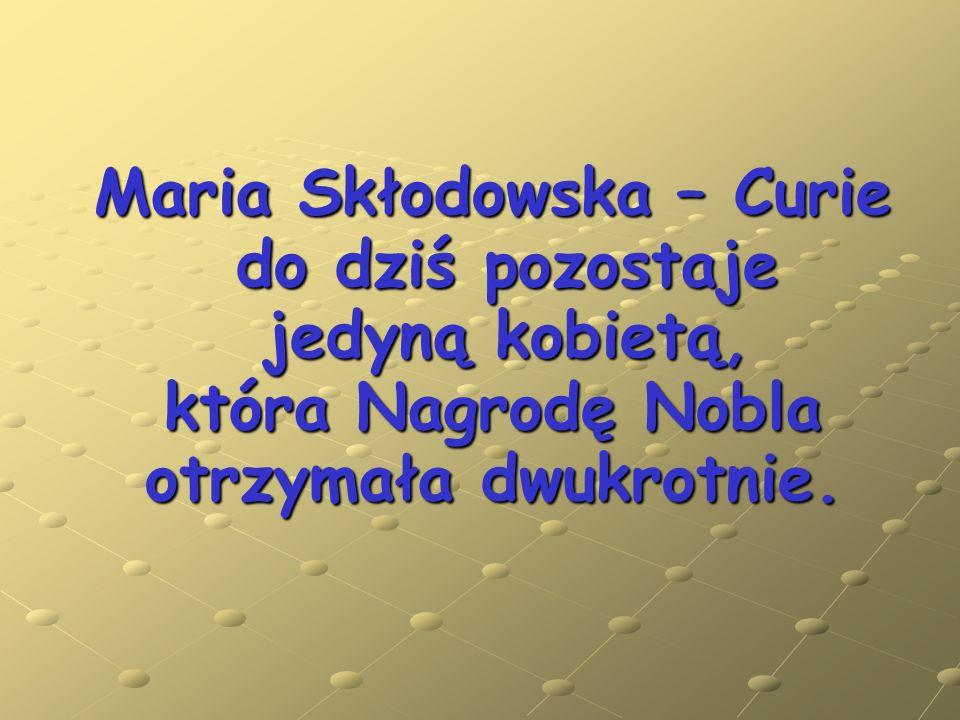 Maria Skłodowska – Curie do dziś pozostaje jedyną kobietą, która Nagrodę Nobla otrzymała dwukrotnie.