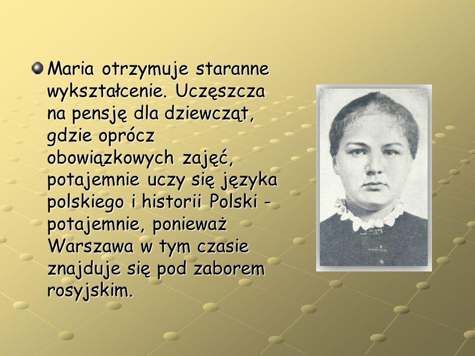 Maria otrzymuje staranne wykształcenie. Uczęszcza na pensję dla dziewcząt, gdzie oprócz obowiązkowych zajęć, potajemnie uczy się języka polskiego i hi