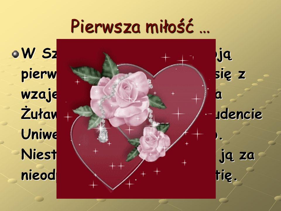 Pierwsza miłość … W Szczarkach przeżywa swoją pierwszą miłość. Zakochuje się z wzajemnością w synu państwa Żuławskich - Kazimierzu, studencie Uniwersy