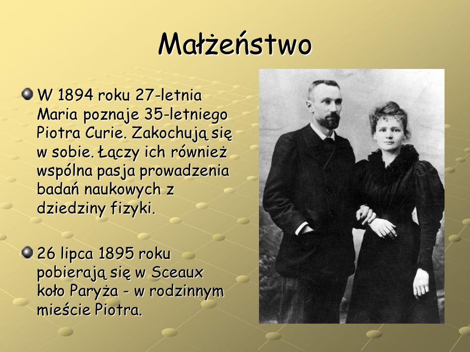 Małżeństwo W 1894 roku 27-letnia Maria poznaje 35-letniego Piotra Curie. Zakochują się w sobie. Łączy ich również wspólna pasja prowadzenia badań nauk