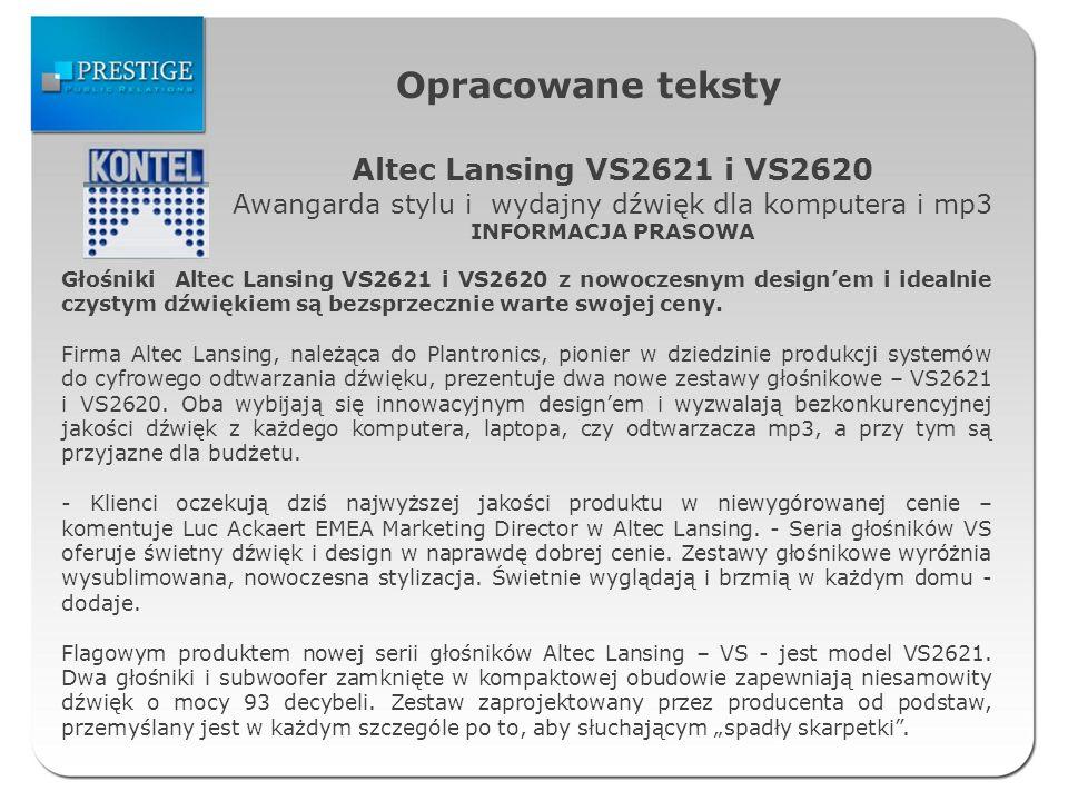 Opracowane teksty Altec Lansing VS2621 i VS2620 Awangarda stylu i wydajny dźwięk dla komputera i mp3 INFORMACJA PRASOWA Głośniki Altec Lansing VS2621 i VS2620 z nowoczesnym designem i idealnie czystym dźwiękiem są bezsprzecznie warte swojej ceny.