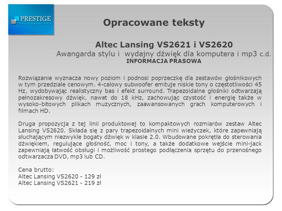 Opracowane teksty Altec Lansing VS2621 i VS2620 Awangarda stylu i wydajny dźwięk dla komputera i mp3 c.d. INFORMACJA PRASOWA Rozwiązanie wyznacza nowy