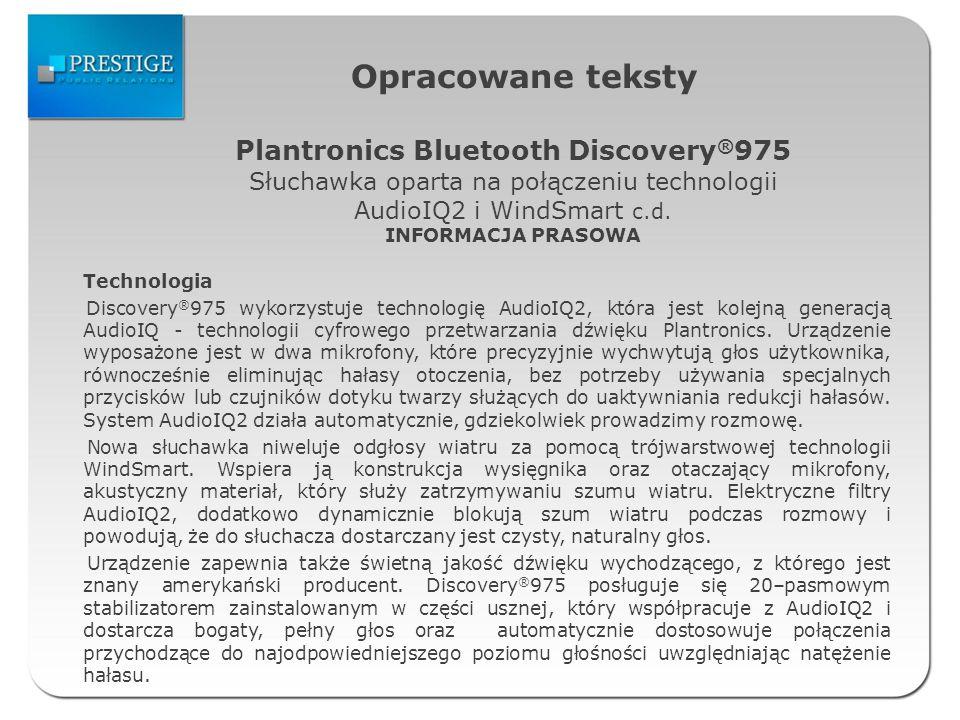 Opracowane teksty Technologia Discovery ® 975 wykorzystuje technologię AudioIQ2, która jest kolejną generacją AudioIQ - technologii cyfrowego przetwarzania dźwięku Plantronics.