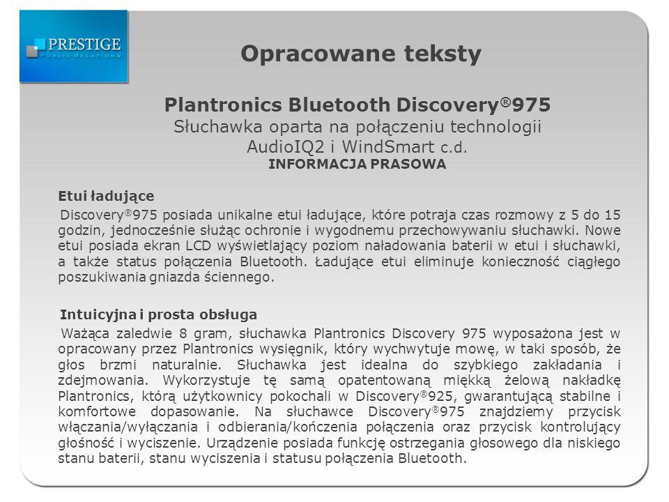 Opracowane teksty Etui ładujące Discovery ® 975 posiada unikalne etui ładujące, które potraja czas rozmowy z 5 do 15 godzin, jednocześnie służąc ochronie i wygodnemu przechowywaniu słuchawki.