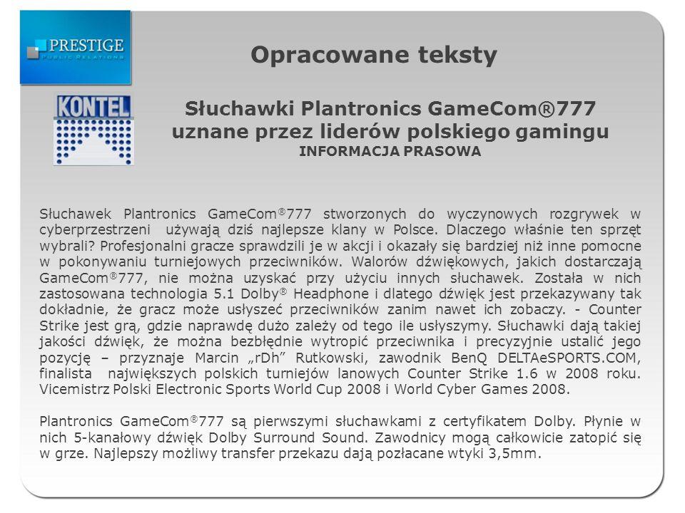 Opracowane teksty Słuchawki Plantronics GameCom®777 uznane przez liderów polskiego gamingu INFORMACJA PRASOWA Słuchawek Plantronics GameCom ® 777 stwo