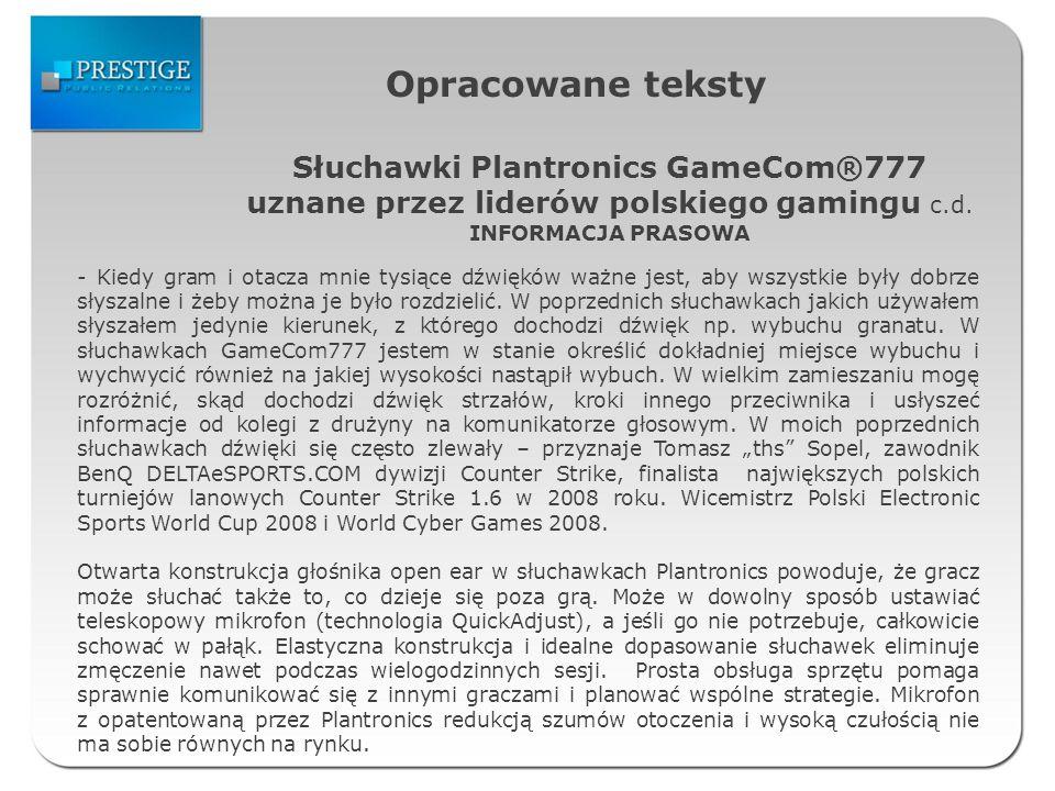 Opracowane teksty Słuchawki Plantronics GameCom®777 uznane przez liderów polskiego gamingu c.d. INFORMACJA PRASOWA - Kiedy gram i otacza mnie tysiące