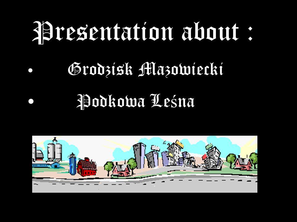 Presentation about : Grodzisk Mazowiecki Podkowa Le ś na