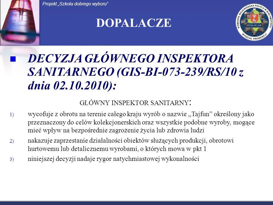 DOPALACZE DECYZJA GŁÓWNEGO INSPEKTORA SANITARNEGO (GIS-BI-073-239/RS/10 z dnia 02.10.2010): GŁÓWNY INSPEKTOR SANITARNY : 1) wycofuje z obrotu na teren