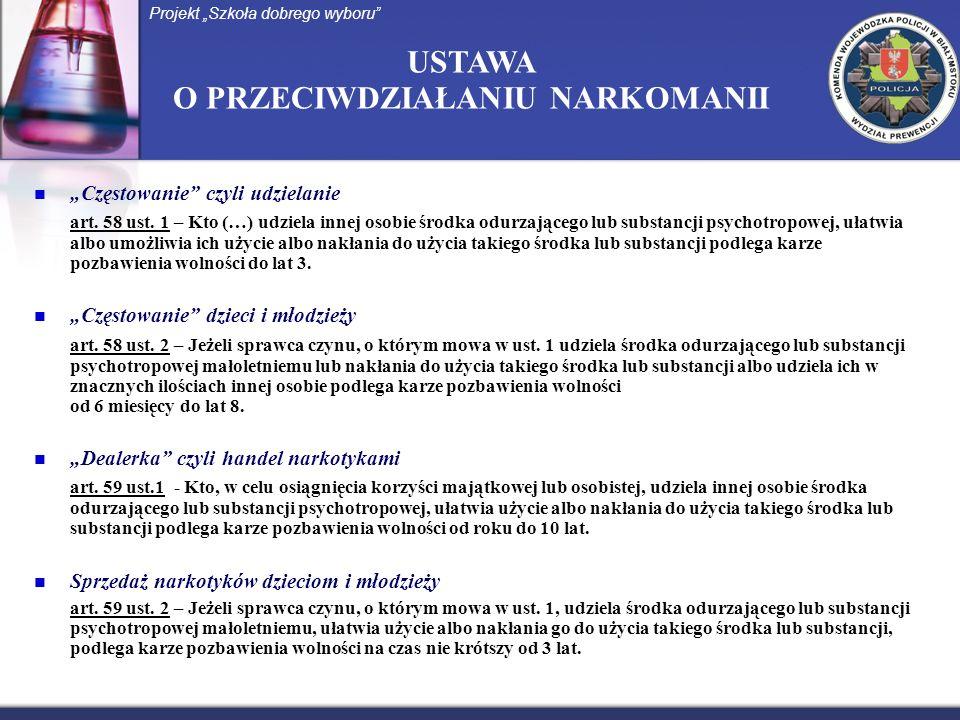 USTAWA O PRZECIWDZIAŁANIU NARKOMANII Częstowanie czyli udzielanie art. 58 ust. 1 – Kto (…) udziela innej osobie środka odurzającego lub substancji psy