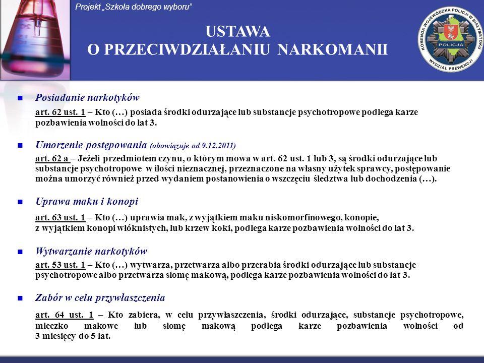 USTAWA O PRZECIWDZIAŁANIU NARKOMANII Posiadanie narkotyków art. 62 ust. 1 – Kto (…) posiada środki odurzające lub substancje psychotropowe podlega kar