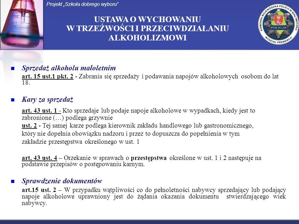USTAWA O WYCHOWANIU W TRZEŹWOŚCI I PRZECIWDZIAŁANIU ALKOHOLIZMOWI Sprzedaż alkoholu małoletnim art. 15 ust.1 pkt. 2 - Zabrania się sprzedaży i podawan