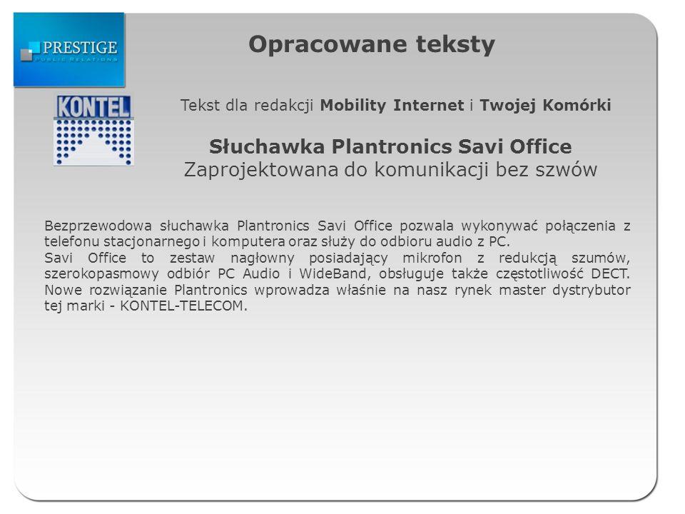 Opracowane teksty Tekst dla redakcji Mobility Internet i Twojej Komórki Słuchawka Plantronics Savi Office Zaprojektowana do komunikacji bez szwów Bezp
