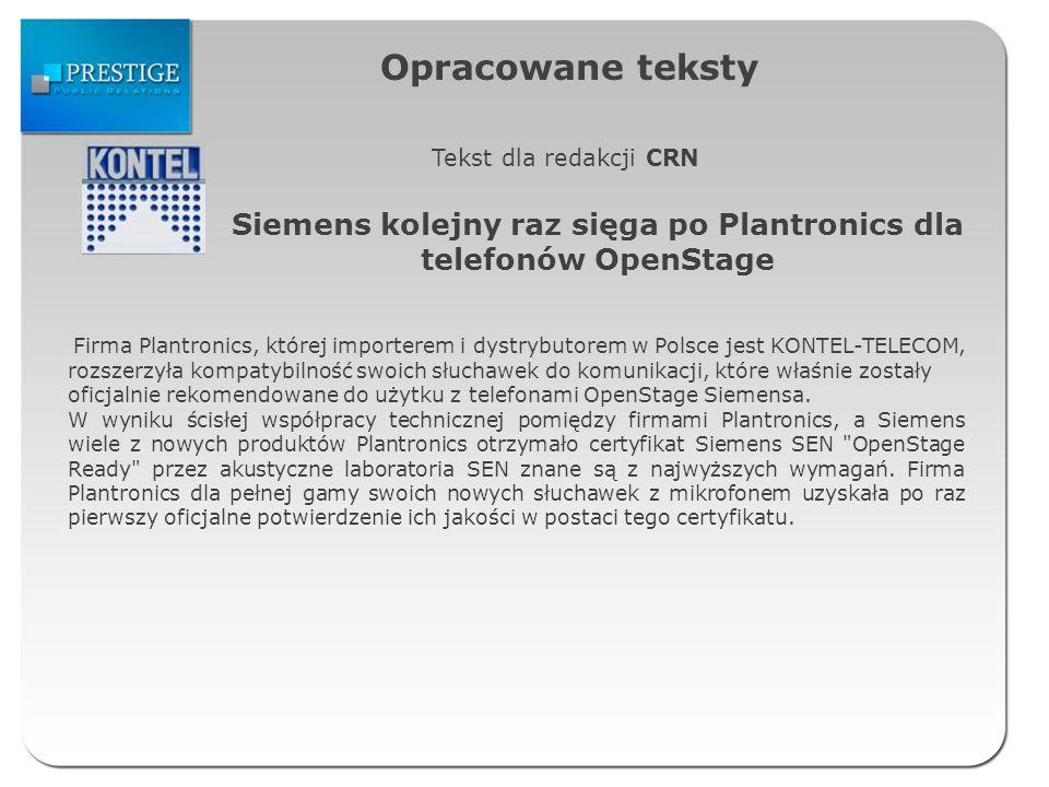 Opracowane teksty Tekst dla redakcji CRN Siemens kolejny raz sięga po Plantronics dla telefonów OpenStage Firma Plantronics, której importerem i dystr