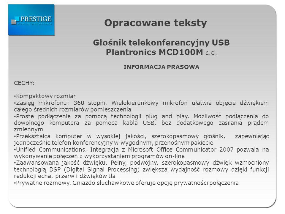 Opracowane teksty Głośnik telekonferencyjny USB Plantronics MCD100M c.d. INFORMACJA PRASOWA CECHY: Kompaktowy rozmiar Zasięg mikrofonu: 360 stopni. Wi