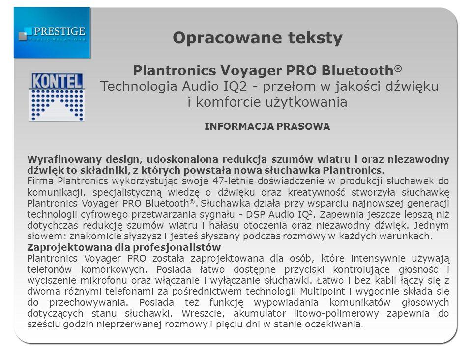 Opracowane teksty Plantronics Voyager PRO Bluetooth ® Technologia Audio IQ2 - przełom w jakości dźwięku i komforcie użytkowania INFORMACJA PRASOWA Wyr