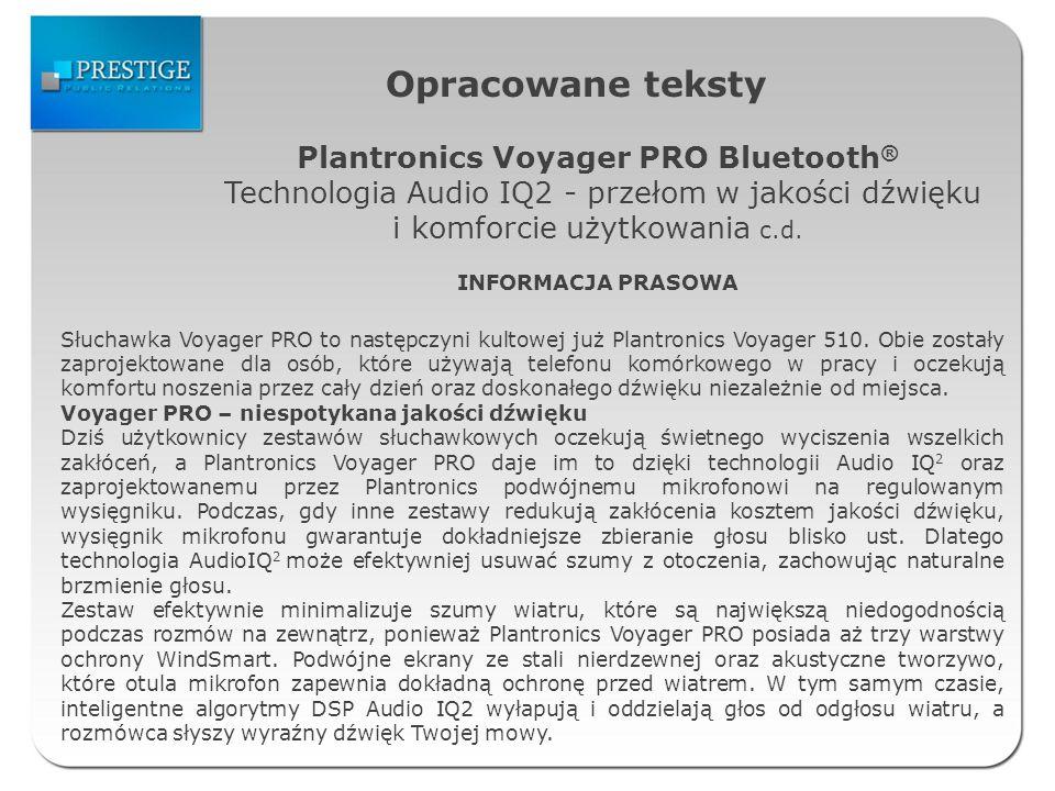 Opracowane teksty Plantronics Voyager PRO Bluetooth ® Technologia Audio IQ2 - przełom w jakości dźwięku i komforcie użytkowania c.d. INFORMACJA PRASOW