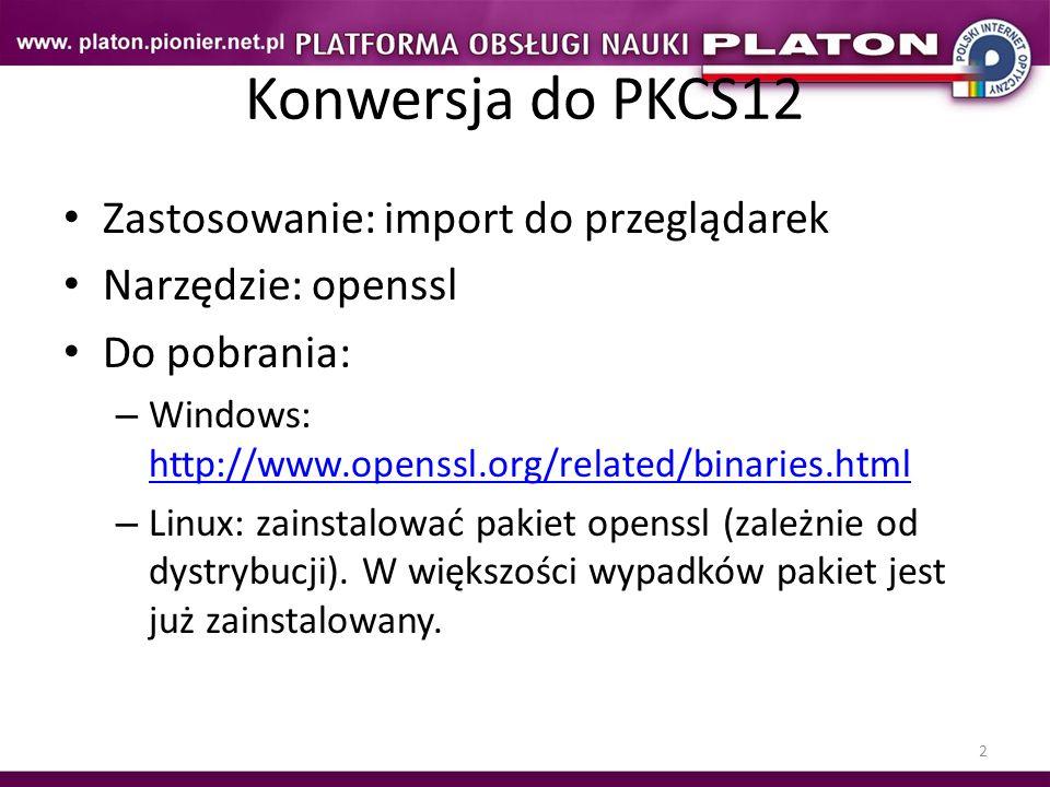 2 Konwersja do PKCS12 Zastosowanie: import do przeglądarek Narzędzie: openssl Do pobrania: – Windows: http://www.openssl.org/related/binaries.html htt