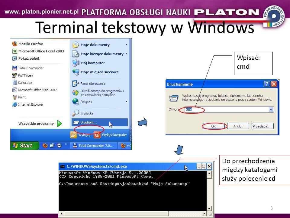 3 Terminal tekstowy w Windows Wpisać: cmd Do przechodzenia między katalogami służy polecenie cd