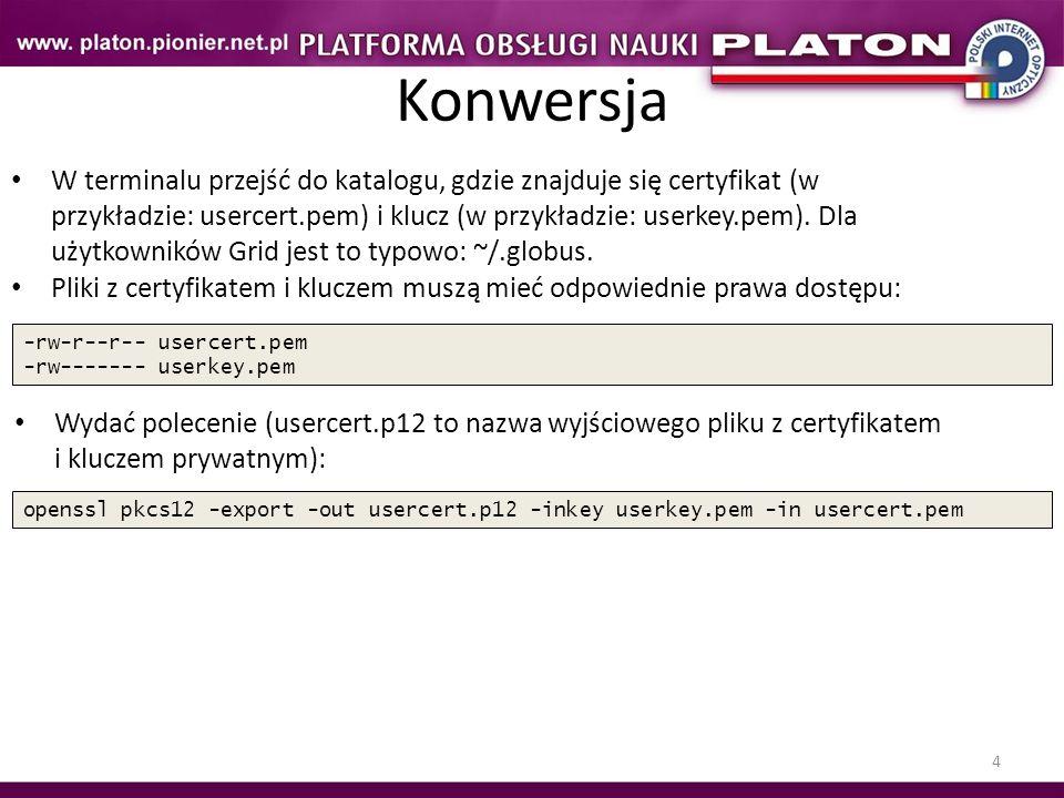 4 Konwersja W terminalu przejść do katalogu, gdzie znajduje się certyfikat (w przykładzie: usercert.pem) i klucz (w przykładzie: userkey.pem). Dla uży