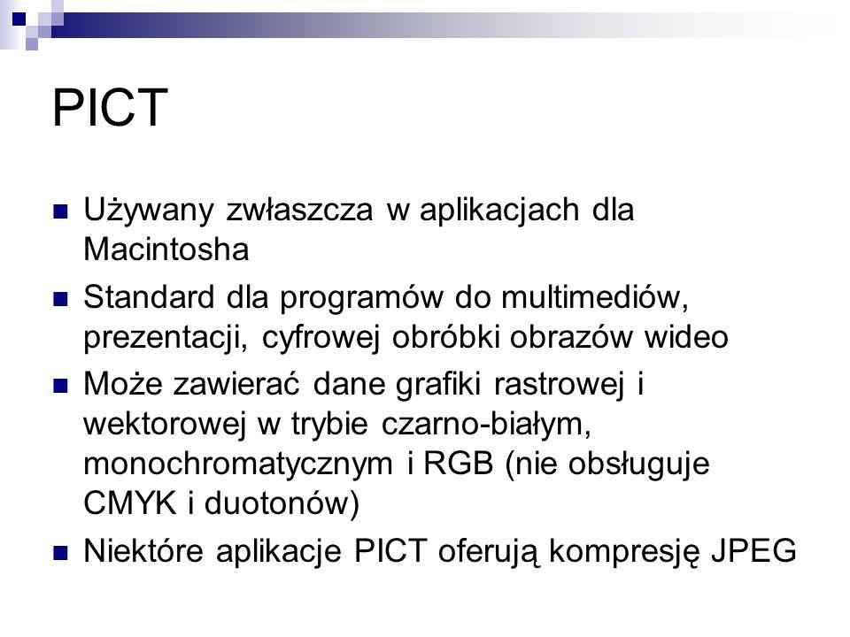 PICT Używany zwłaszcza w aplikacjach dla Macintosha Standard dla programów do multimediów, prezentacji, cyfrowej obróbki obrazów wideo Może zawierać d