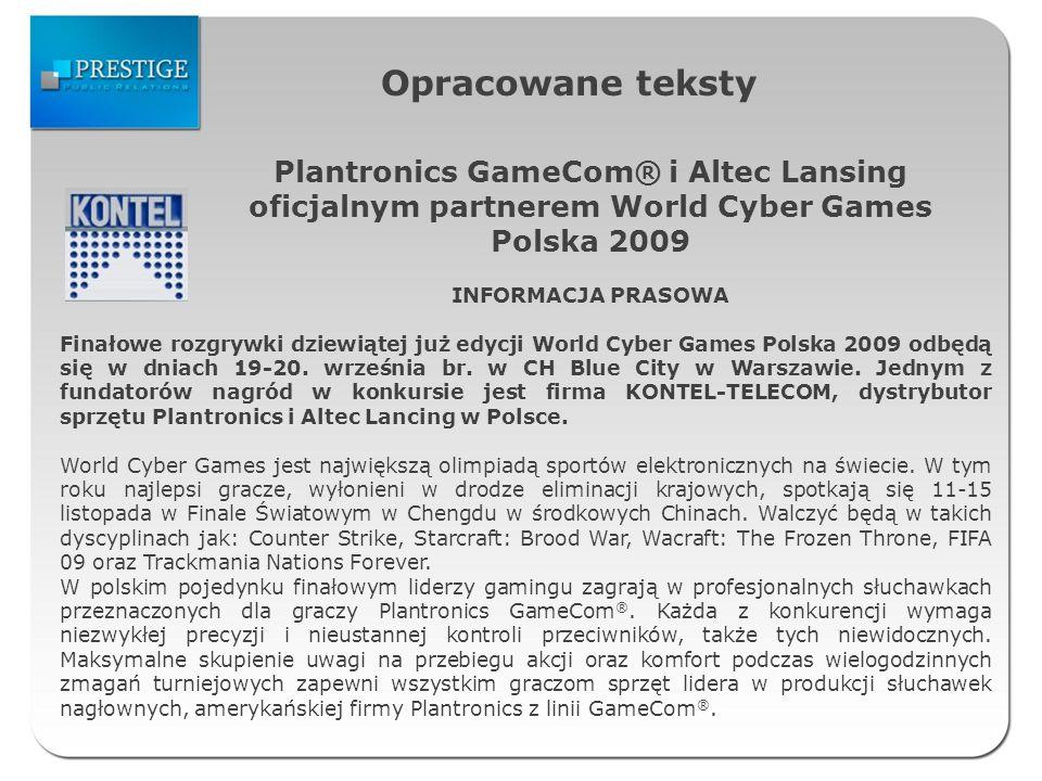 Opracowane teksty Plantronics GameCom® i Altec Lansing oficjalnym partnerem World Cyber Games Polska 2009 INFORMACJA PRASOWA Finałowe rozgrywki dziewiątej już edycji World Cyber Games Polska 2009 odbędą się w dniach 19-20.