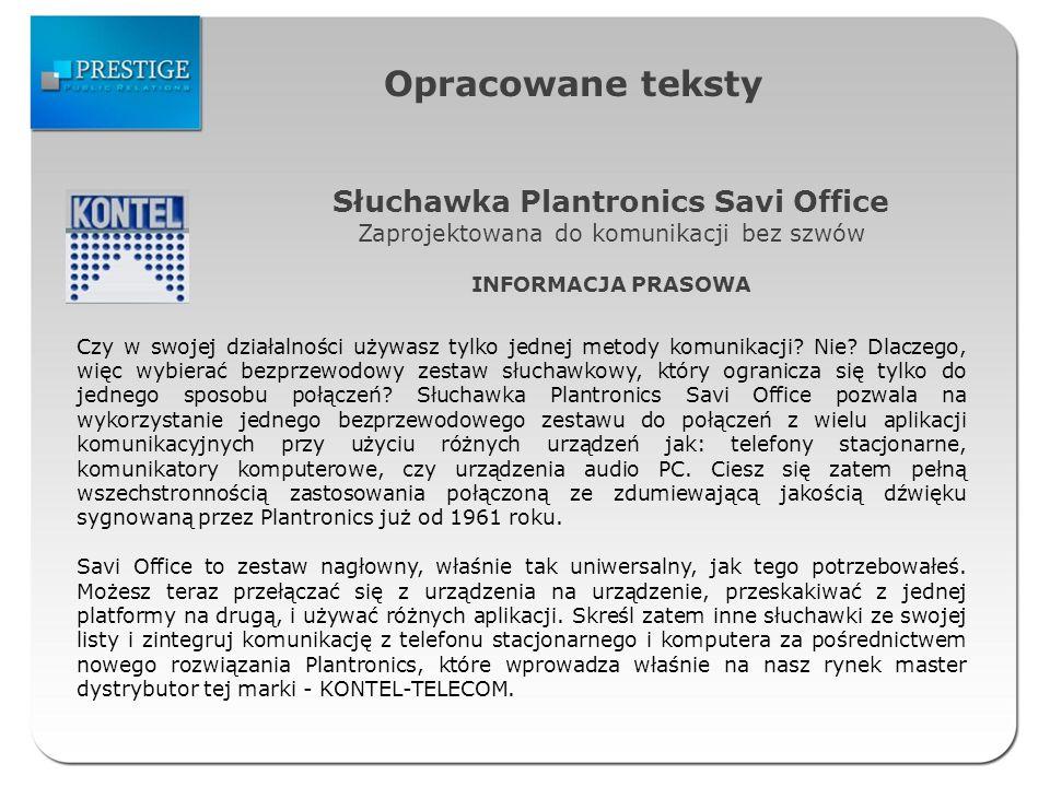 Opracowane teksty Słuchawka Plantronics Savi Office Zaprojektowana do komunikacji bez szwów INFORMACJA PRASOWA Czy w swojej działalności używasz tylko jednej metody komunikacji.