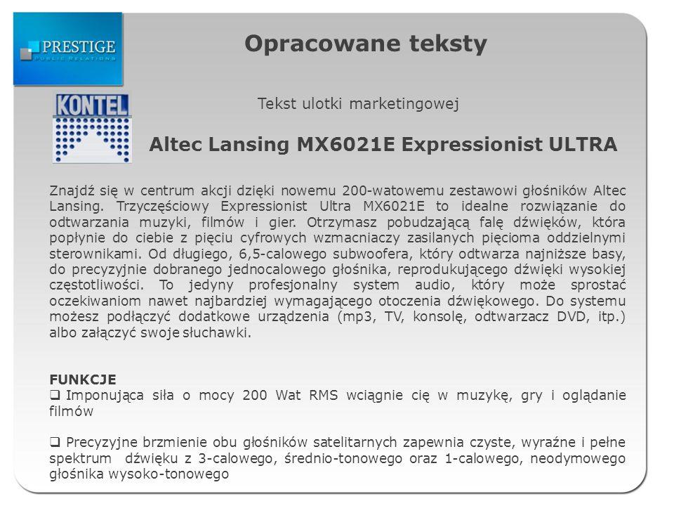 Opracowane teksty Tekst ulotki marketingowej Altec Lansing MX6021E Expressionist ULTRA Znajdź się w centrum akcji dzięki nowemu 200-watowemu zestawowi głośników Altec Lansing.