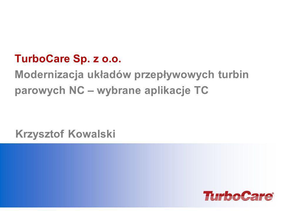 TurboCare Sp. z o.o. Modernizacja układów przepływowych turbin parowych NC – wybrane aplikacje TC Krzysztof Kowalski