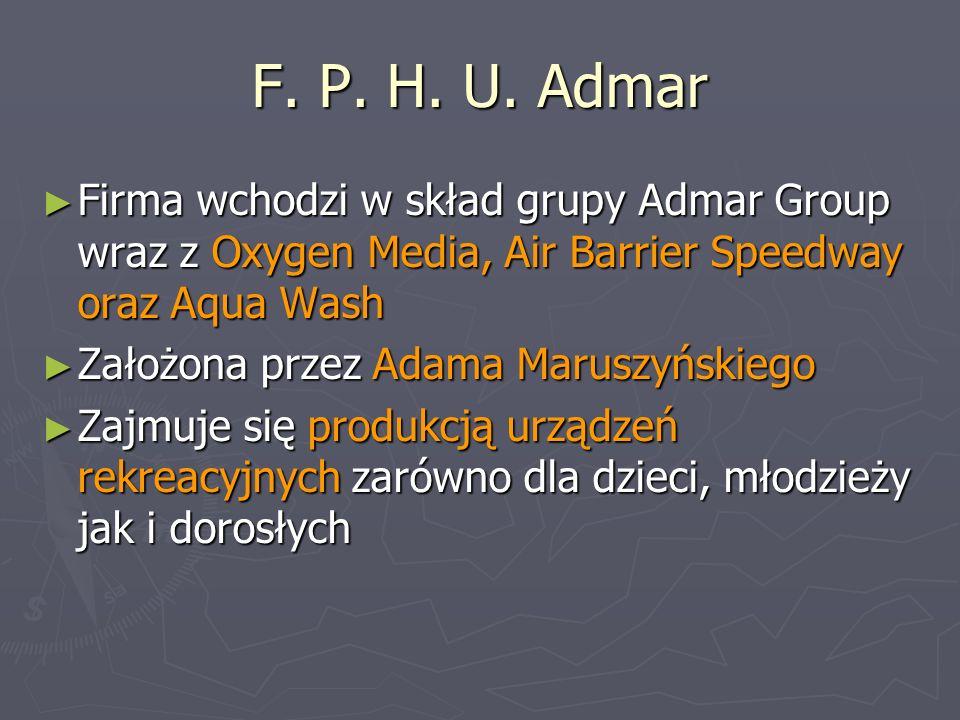 F. P. H. U. Admar Firma wchodzi w skład grupy Admar Group wraz z Oxygen Media, Air Barrier Speedway oraz Aqua Wash Firma wchodzi w skład grupy Admar G
