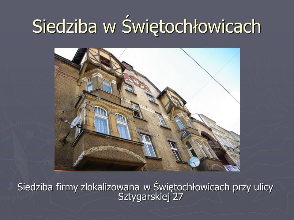 Siedziba w Świętochłowicach Siedziba firmy zlokalizowana w Świętochłowicach przy ulicy Sztygarskiej 27