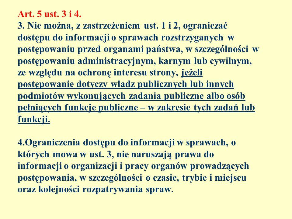Art. 5 ust. 3 i 4. 3. Nie można, z zastrzeżeniem ust. 1 i 2, ograniczać dostępu do informacji o sprawach rozstrzyganych w postępowaniu przed organami